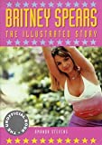 Britney Spears: The illustrated story (The unofficial book)
