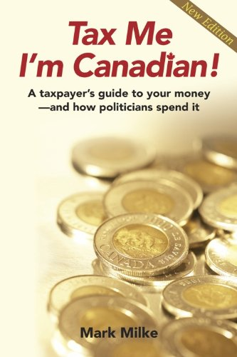 Sale alerts for Sandhill Book Marketing Tax Me I'm Canadian: A Taxpayer's Guide to Your Money & How Politicians Spend It - Covvet