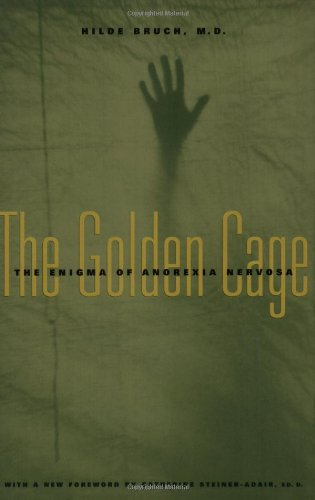 The Golden Cage: The Enigma of Anorexia Nervosa, with a New Foreword by Catherine Steiner-Adair, Ed.D., Bruch, Hilde