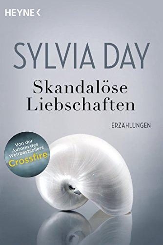 Sylvia Day - Skandalöse Liebschaften: Erzählungen