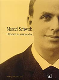 Marcel Schwob : L'homme au masque d'or par Collectif