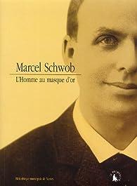 Marcel Schwob : L'homme au masque d'or par  Collectif
