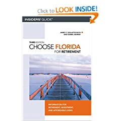 Choose Florida for Retirement, 3rd: Information for Retirement, Investment, and Affordable Living (Choose Retirement Series)