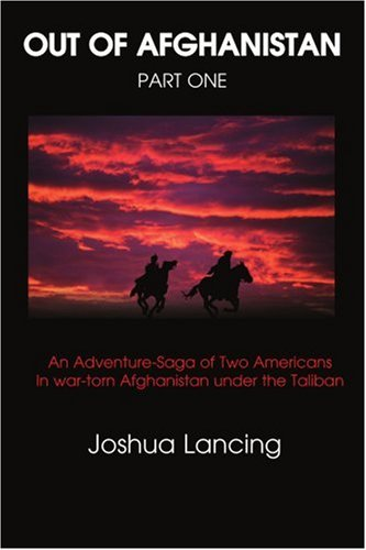 Out of Afghanistan: An Adventure-Saga of Two Americans in War-Torn Afghanistan Under the Taliban