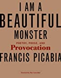 I Am a Beautiful Monster: Poetry, Prose, and Provocation (MIT Press)
