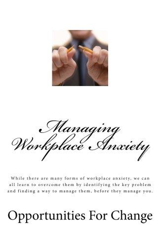 Managing Workplace Anxiety: Volume 4 (Career Development Skills)