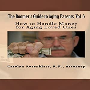 How to Handle Money for Aging Loved Ones: The Boomer's Guide to Aging Parents, Vol. 6 (The Boomers Guide To Aging Parents) | [Carolyn L. Rosenblatt]