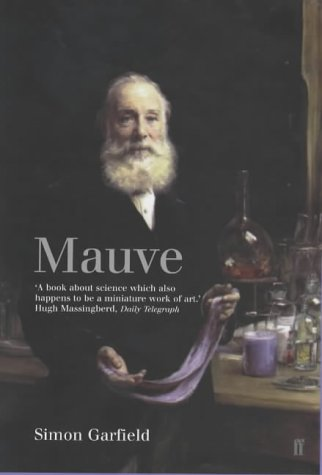 Mauve: How One Man Invented a Colour That Changed the World