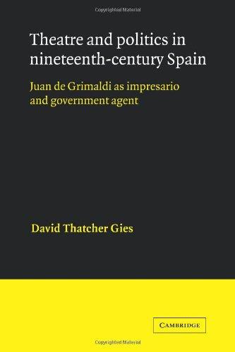 Theatre and Politics in Nineteenth-Century Spain: Juan De Grimaldi as Impresario and Government Agent (Cambridge Iberian and Latin American Studies)