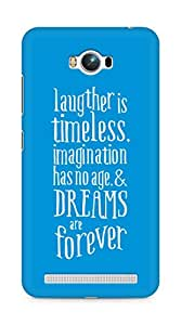 AMEZ laughter is timeless imagination has no age and dreams are forever Back Cover For Asus Zenfone Max ZC550KL