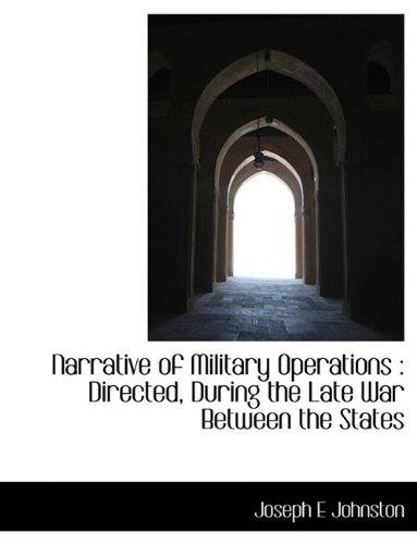 Narrative of Military Operations: Directed, During the Late War Between the States