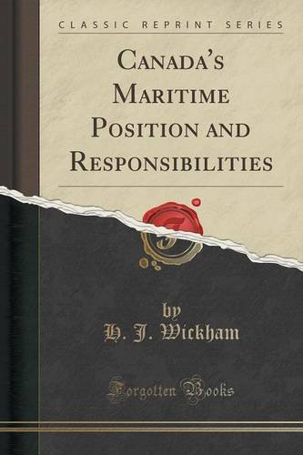 Canada's Maritime Position and Responsibilities (Classic Reprint)