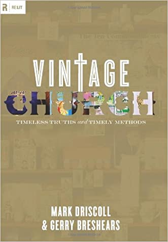 Vintage Church: Timeless Truths and Timely Methods (Re:Lit:Vintage Jesus)