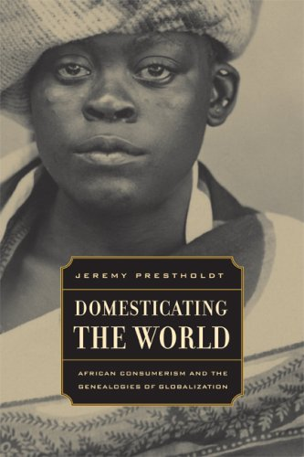 Domesticating the World: African Consumerism and the...