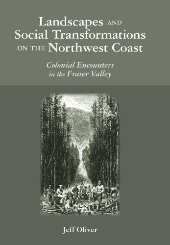 Landscapes and Social Transformations on the Northwest Coast: Colonial Encounters in the Fraser Valley (The Archaeology