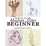 img - for Drawing for the Absolute and Utter Beginner [Paperback] [2003] Claire Watson Garcia book / textbook / text book