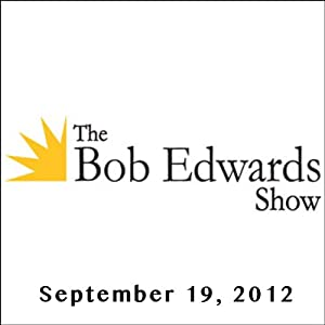The Bob Edwards Show, Naomi Wolf and Kim Fay, September 19, 2012 | [Bob Edwards]