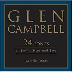 Glen Campbell - Love Is The Answer: 24 Songs Of Faith, Hope And Love