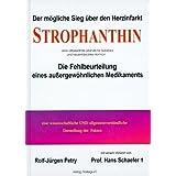 """Strophanthin. Der m�gliche Sieg �ber den Herzinfarkt. Die Fehlbeurteilung eines au�ergew�hnlichen Medikaments.von """"Rolf-J�rgen Petry"""""""