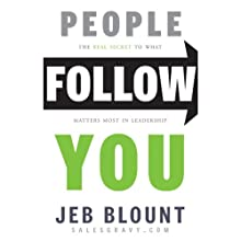 People Follow You: The Real Secret to What Matters Most in Leadership (       UNABRIDGED) by Jeb Blount Narrated by Jeb Blount