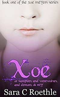 Xoe: Vampires, And Werewolves, And Demons, Oh My! by Sara C. Roethle ebook deal