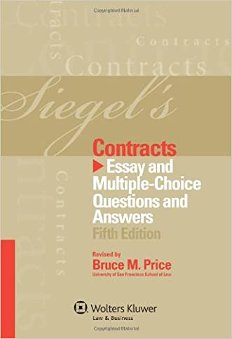 Siegel's Contracts: Essay and Multiple-Choice Questions & Answers, 5th Edition written by Brian N. Seigal