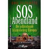 """SOS Abendland: Die schleichende Islamisierung Europasvon """"Udo Ulfkotte"""""""