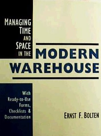 Managing Time and Space in the Modern Warehouse: With Ready-to-Use Forms, Checklists, & Documentation