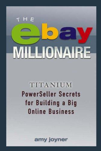 The eBay Millionaire: Titanium PowerSeller Secrets for Building a Big Online Business