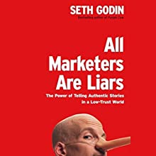 All Marketers Are Liars: The Power of Telling Authentic Stories in a Low-Trust World (       UNABRIDGED) by Seth Godin Narrated by Seth Godin