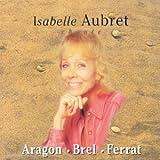 echange, troc Isabelle Aubret - Isabelle Aubret chante Aragon, Brel, Ferrat
