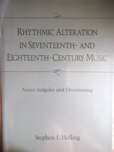 Rhythmic Alteration in Seventeenth- And Eighteenth-Century Music: Notes Inegales and Overdotting