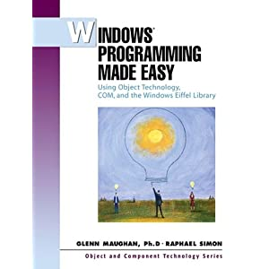 Windows Programming Made Easy: Using Object Technology, COM and the Windows Eiffel Library (Object & Component Technology)