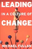 Leading in a Culture of Change (0787953954) by Michael Fullan