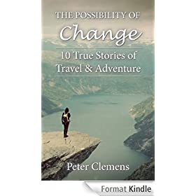 The Possibility of Change: 10 True Stories of Travel & Adventure (English Edition)