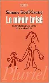 le miroir brise l 39 enfant handicape sa famille et le