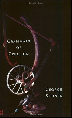 Grammars of Creation, GEORGE STEINER