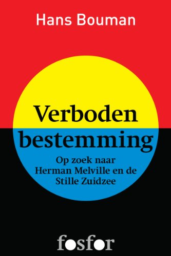 verboden-bestemming-op-zoek-naar-herman-melville-en-de-stille-zuidzee-dutch-edition