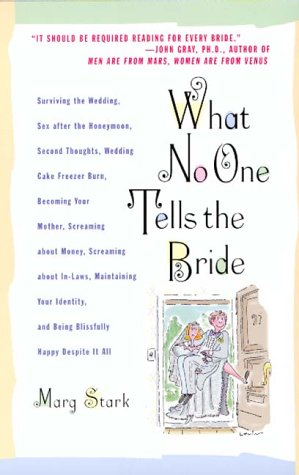 Image for What No One Tells the Bride: Surviving the Wedding, Sex After the Honeymoon, Second Thoughts, Wedding Cake Freezer Burn, Becoming Your Mother, Screaming about Money, Screaming about In-Laws, etc.