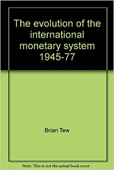 evolution of international monetary system The evolution of the international monetary system (breakdown of the bretton woods system), as well as the fund's evolution are also discussed in the second part, we try to focus on the causes of financial crises.