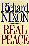 Real Peace (0316611492) by Richard Milhous Nixon
