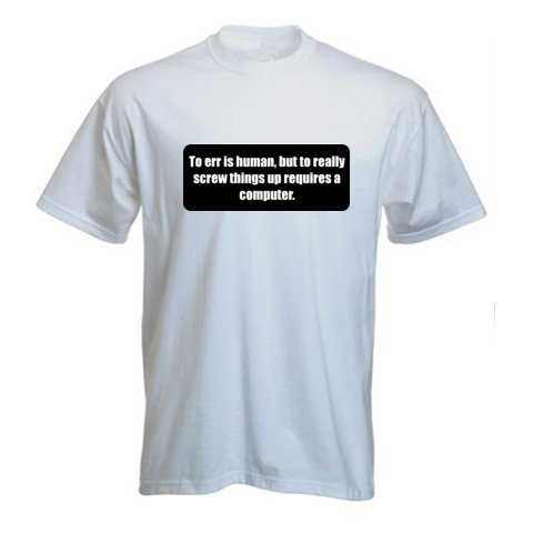 To err is human, but to really screw things up requires a computer. – Funny Printed T-Shirt [BLK9597] (Size: S)