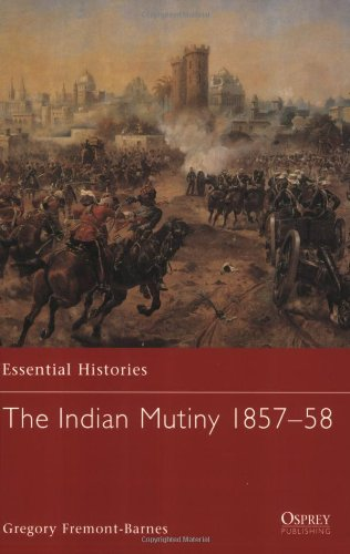 The Indian Mutiny 1857-58 (Essential Histories)
