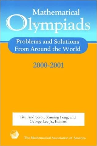 Mathematical Olympiads, 2000-2001: Problems and Solutions from Around the World (MAA Problem Book Series)