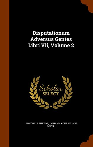 Disputationum Adversus Gentes Libri Vii, Volume 2