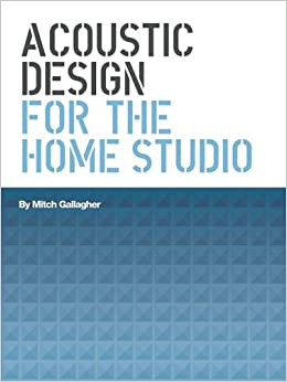 Acoustic Design For The Home Studio Mitch Gallagher 9780825673283 Amazon C