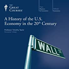 A History of the U.S. Economy in the 20th Century  by The Great Courses, Timothy Taylor Narrated by Professor Timothy Taylor