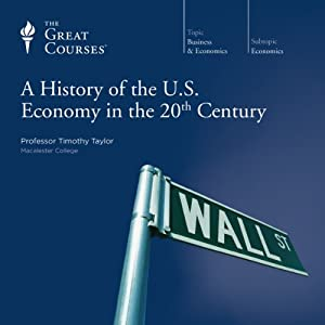 A History of the U.S. Economy in the 20th Century | [The Great Courses, Timothy Taylor]