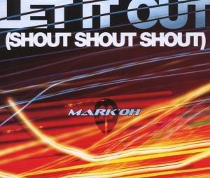 Mark Oh - Let It Out (Shout, Shout, Shout) - Zortam Music