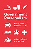 Government Paternalism: Nanny State or Helpful Friend?